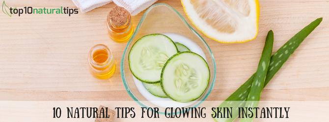 natural tips for instant glowing skin
