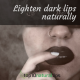 Lighten dark lips naturally