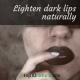 Lighten dark lips naturally